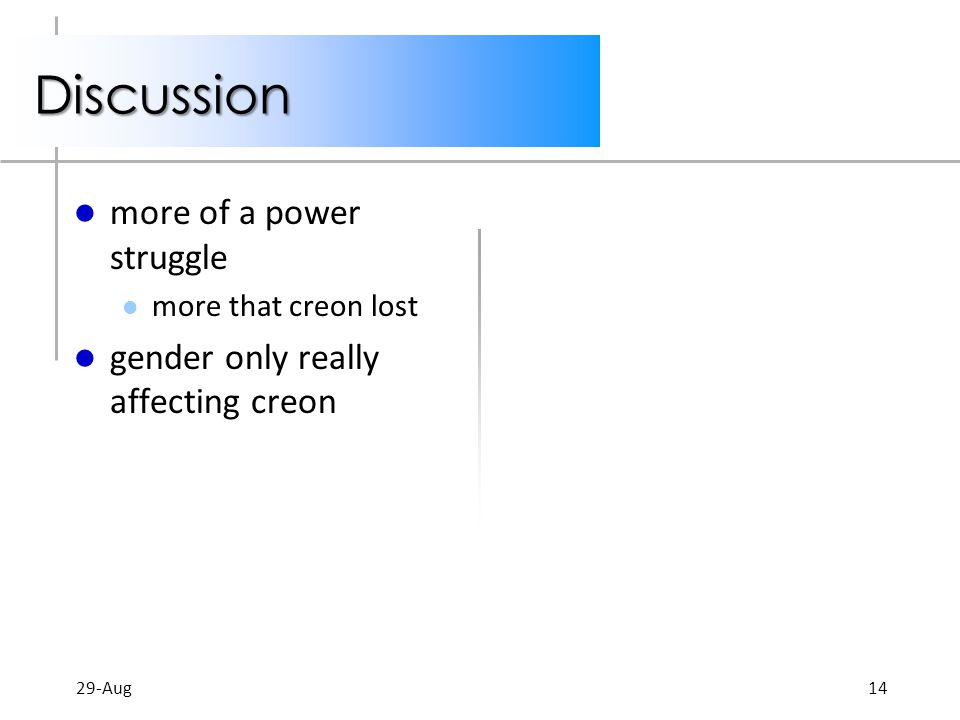 Discussion more of a power struggle more that creon lost gender only really affecting creon 29-Aug14