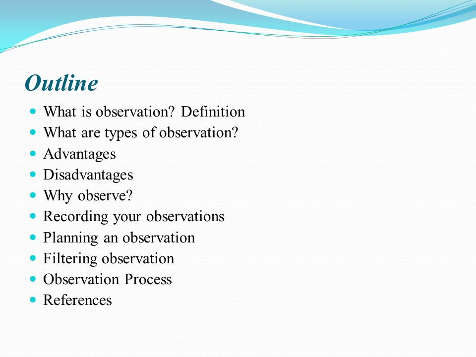 Outline What is observation. Definition What are types of observation.
