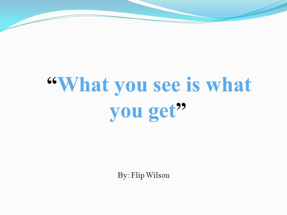What you see is what you get By: Flip Wilson