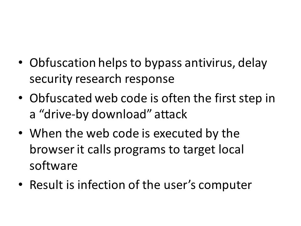 "Obfuscation helps to bypass antivirus, delay security research response Obfuscated web code is often the first step in a ""drive-by download"" attack Wh"