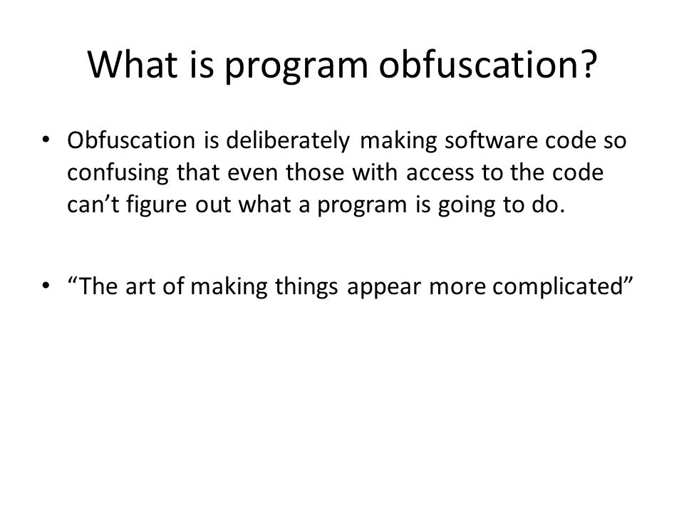What is program obfuscation? Obfuscation is deliberately making software code so confusing that even those with access to the code can't figure out wh