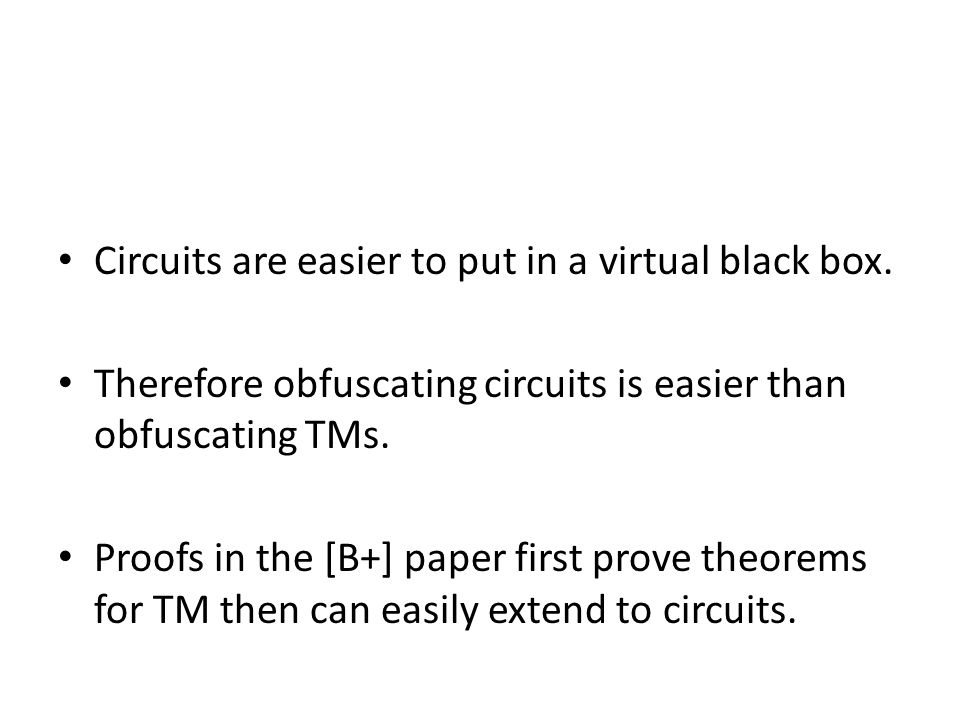 Circuits are easier to put in a virtual black box. Therefore obfuscating circuits is easier than obfuscating TMs. Proofs in the [B+] paper first prove