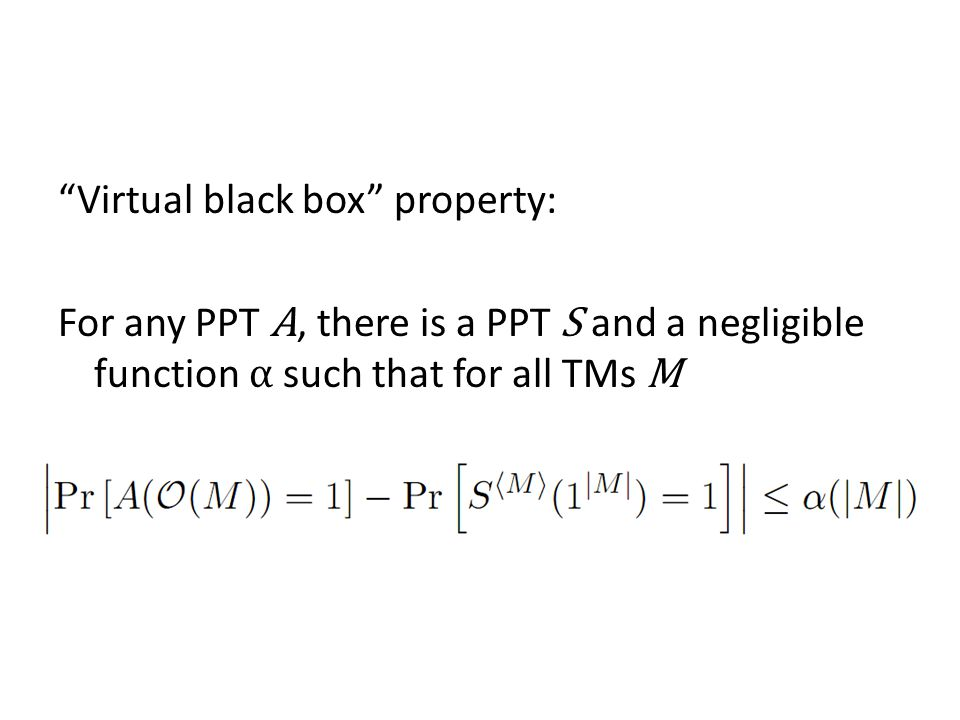 Virtual black box property: For any PPT A, there is a PPT S and a negligible function α such that for all TMs M