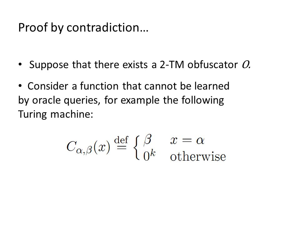 Proof by contradiction… Suppose that there exists a 2-TM obfuscator O.