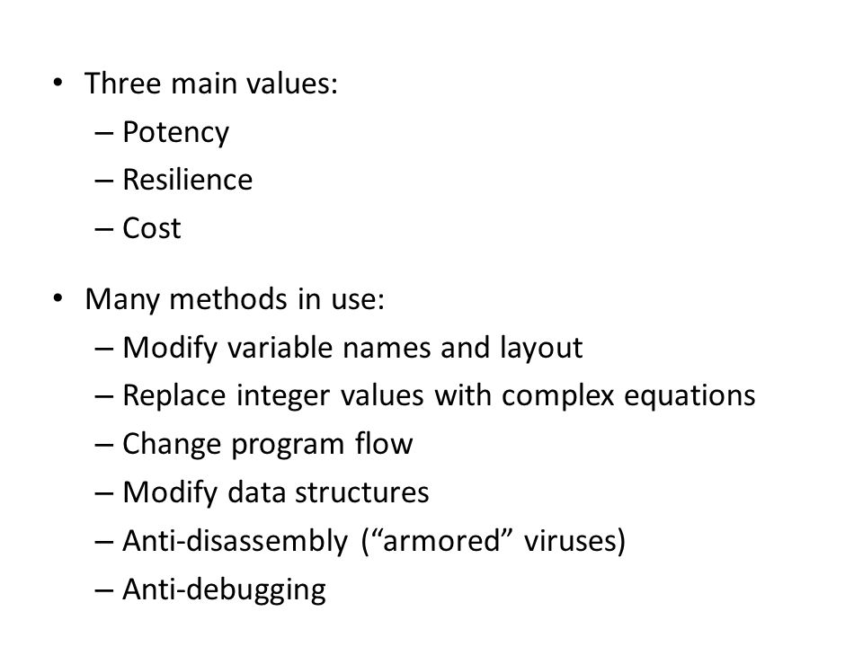 Three main values: – Potency – Resilience – Cost Many methods in use: – Modify variable names and layout – Replace integer values with complex equatio
