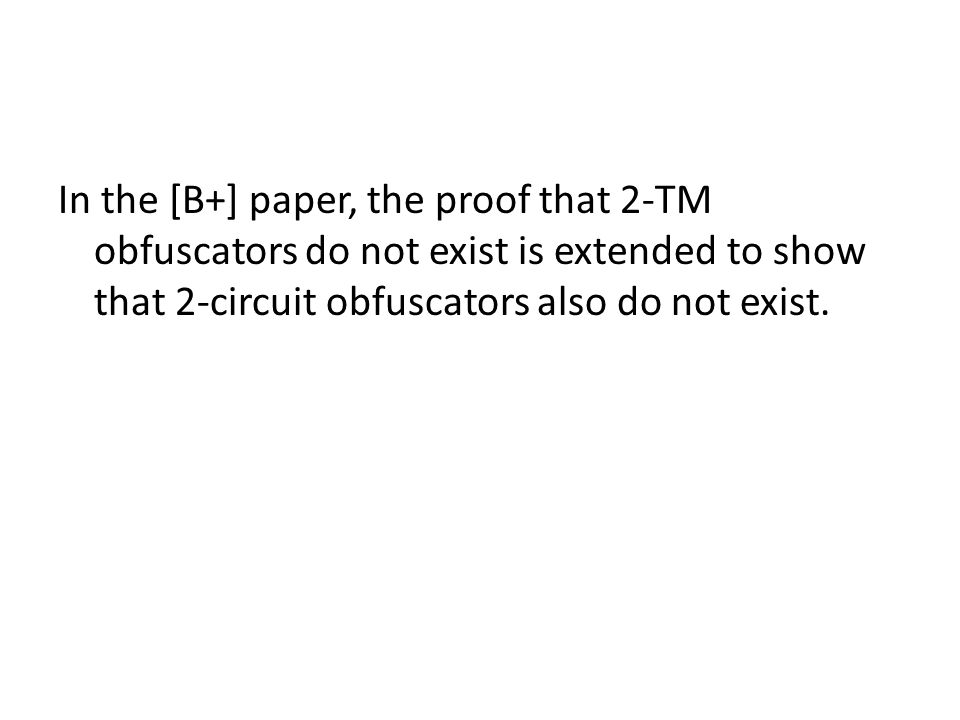 In the [B+] paper, the proof that 2-TM obfuscators do not exist is extended to show that 2-circuit obfuscators also do not exist.