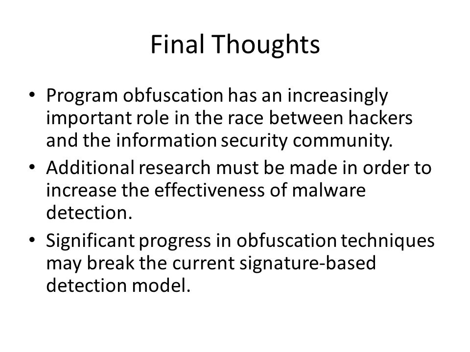 Program obfuscation has an increasingly important role in the race between hackers and the information security community. Additional research must be