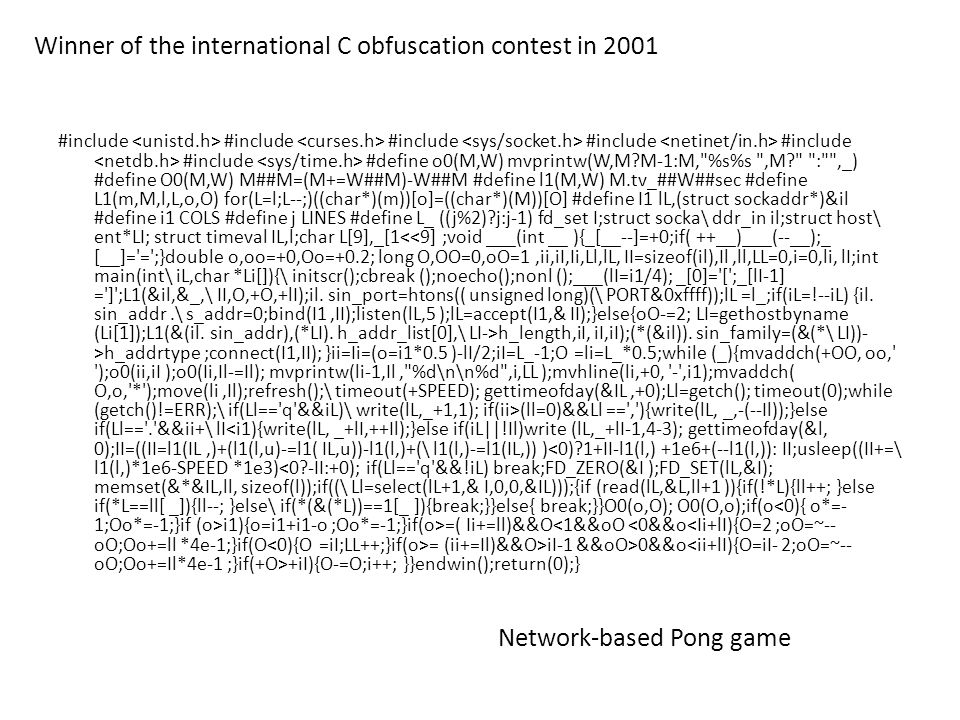 Winner of the international C obfuscation contest in 2001 Network-based Pong game #include #include #include #include #include #include #define o0(M,W