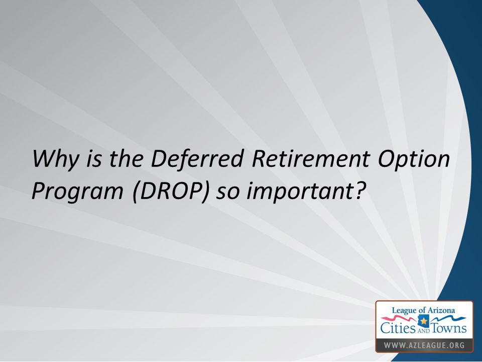 Do you believe the Deferred Retirement Option Program (DROP) is beneficial or harmful to employers?