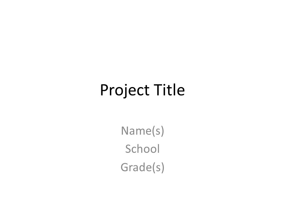 Project Title Name(s) School Grade(s)