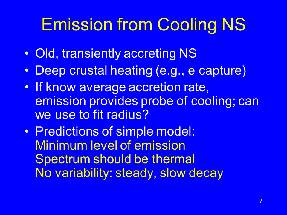 Emission from Cooling NS Old, transiently accreting NS Deep crustal heating (e.g., e capture) If know average accretion rate, emission provides probe of cooling; can we use to fit radius.