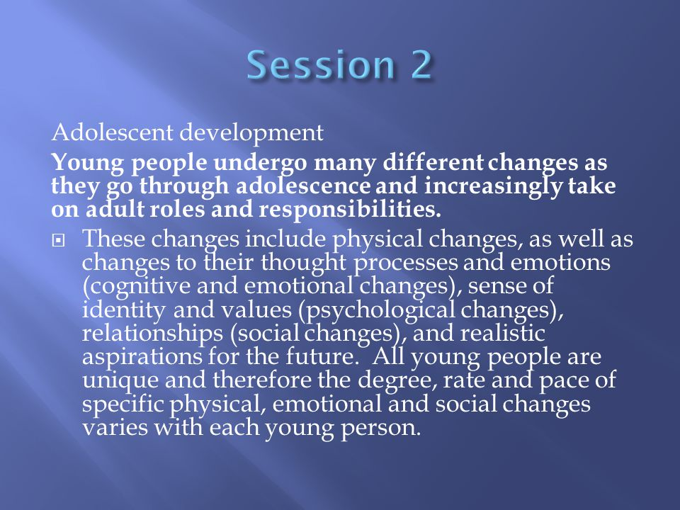 Adolescent development Young people undergo many different changes as they go through adolescence and increasingly take on adult roles and responsibil