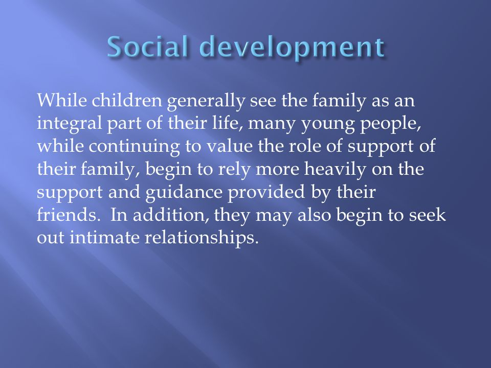 While children generally see the family as an integral part of their life, many young people, while continuing to value the role of support of their f