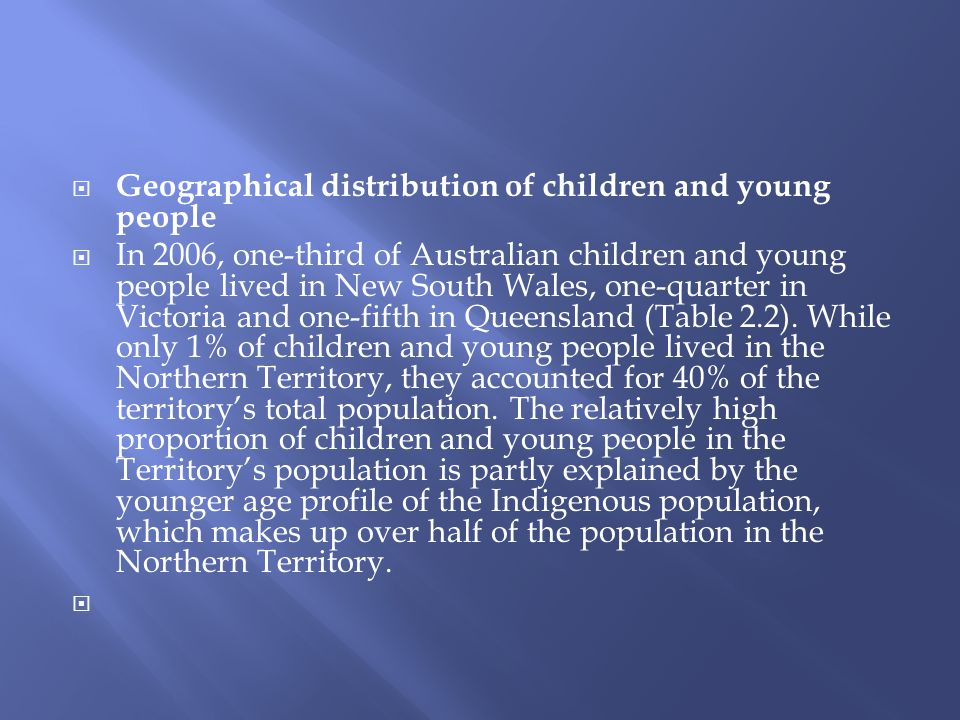  Geographical distribution of children and young people  In 2006, one-third of Australian children and young people lived in New South Wales, one-qu