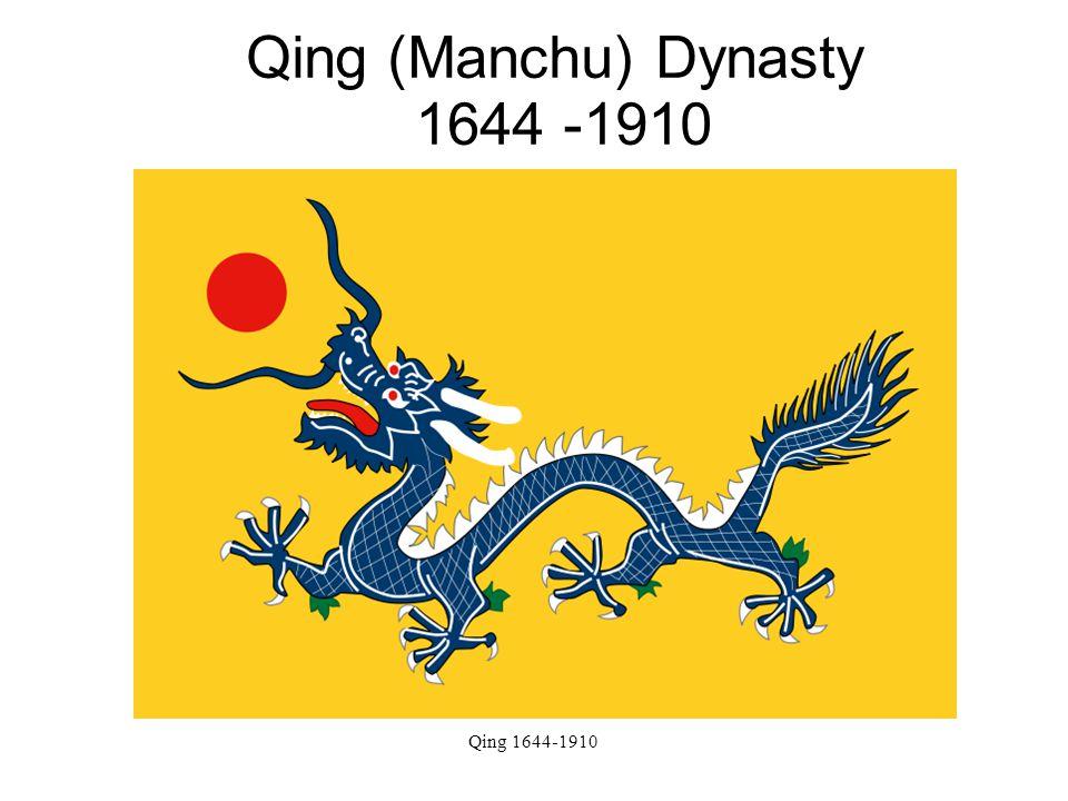 Qing 1644-1910 Qing (Manchu) Dynasty 1644 -1910