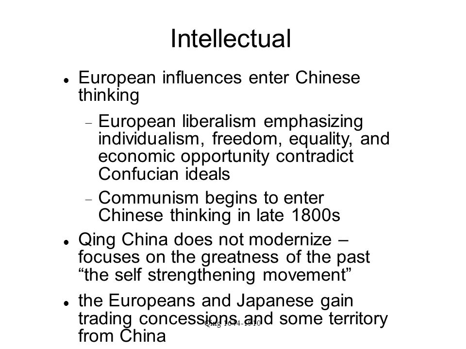 Qing 1644-1910 Intellectual European influences enter Chinese thinking  European liberalism emphasizing individualism, freedom, equality, and economi