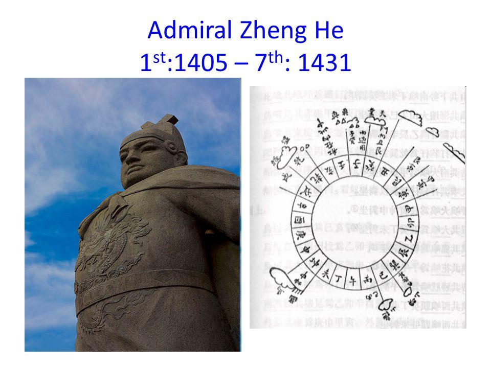 Admiral Zheng He 1 st :1405 – 7 th : 1431