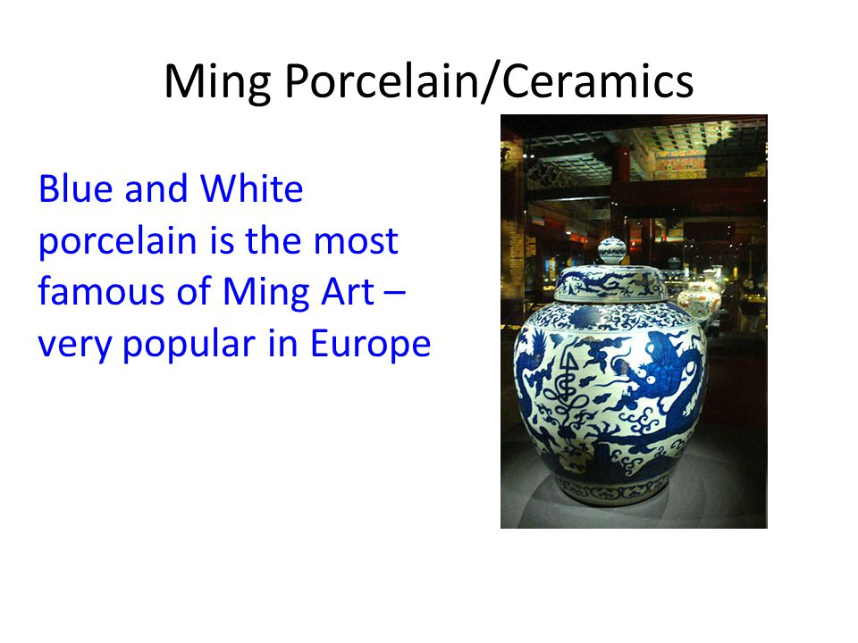 Ming Porcelain/Ceramics Blue and White porcelain is the most famous of Ming Art – very popular in Europe