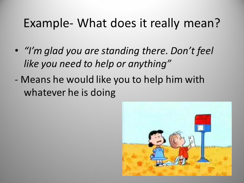 Example- What does it really mean. I'm glad you are standing there.
