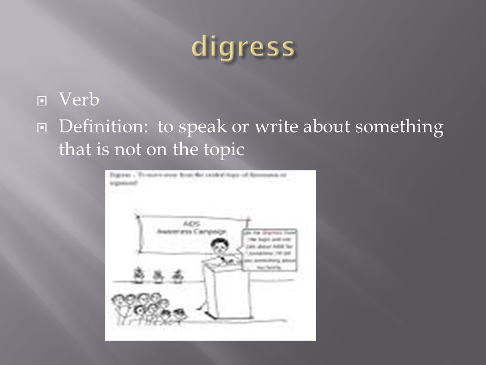  Verb  Definition: to speak or write about something that is not on the topic