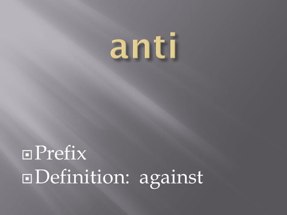  Prefix  Definition: against