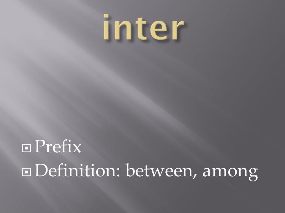  Prefix  Definition: between, among
