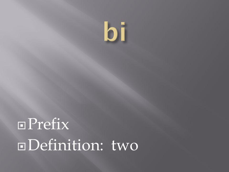  Prefix  Definition: two