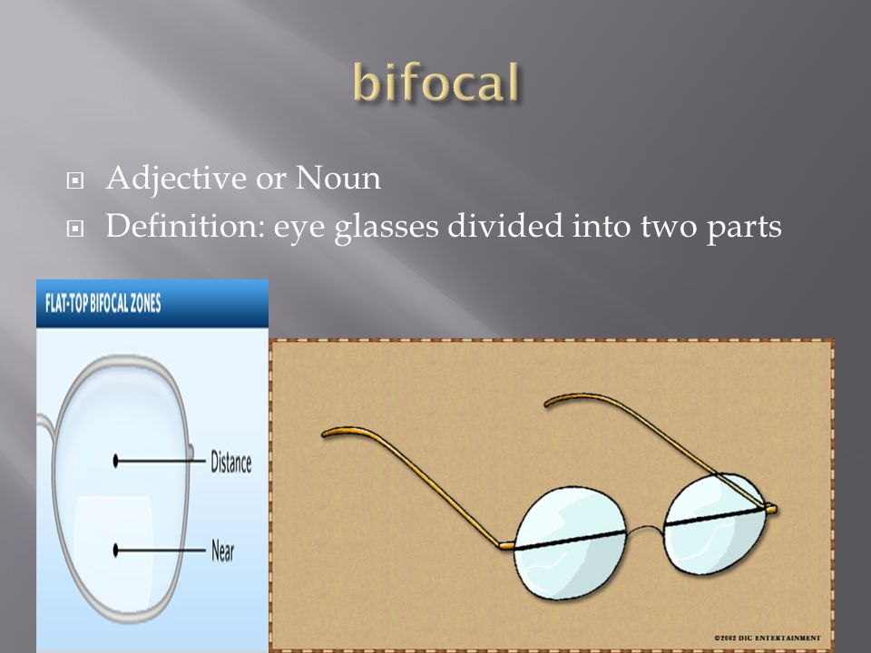  Adjective or Noun  Definition: eye glasses divided into two parts