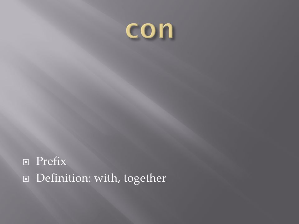  Prefix  Definition: with, together