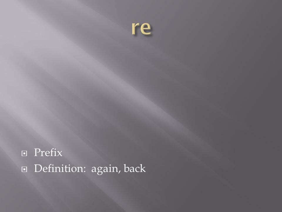  Prefix  Definition: again, back