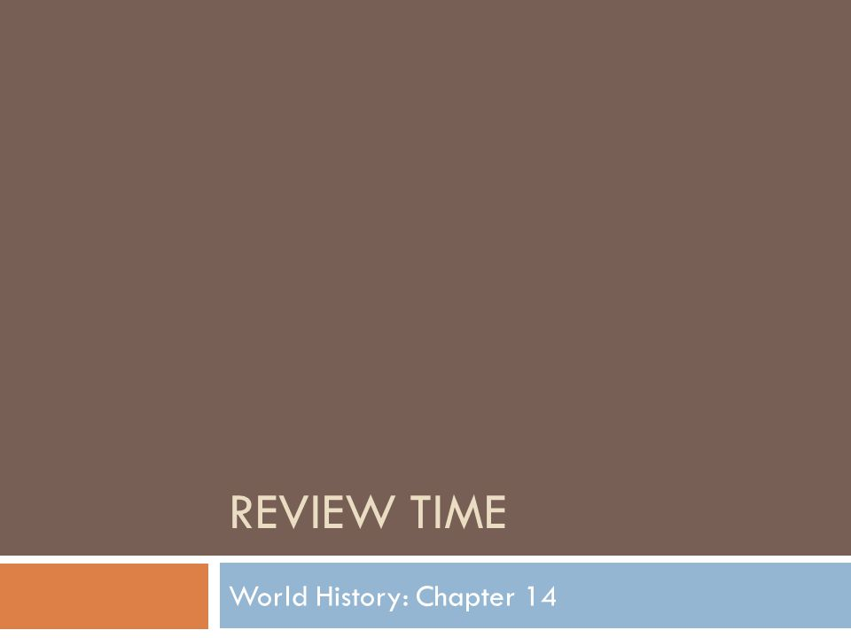 REVIEW TIME World History: Chapter 14