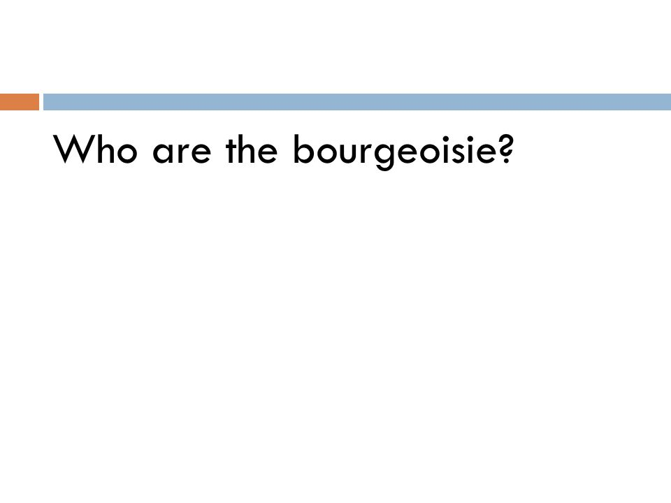 Who are the bourgeoisie
