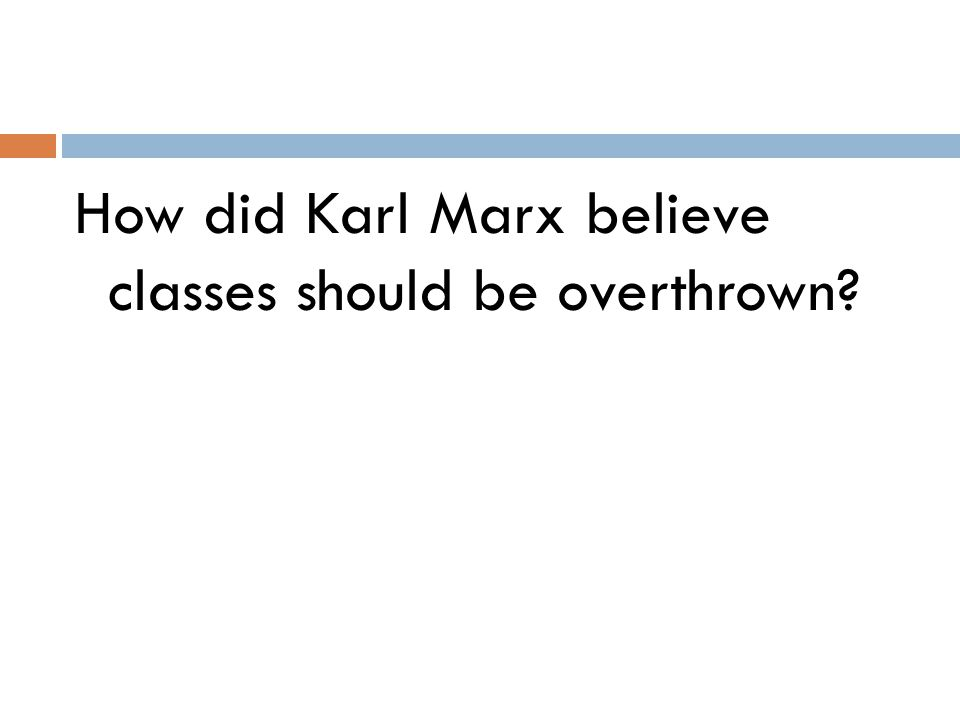 How did Karl Marx believe classes should be overthrown