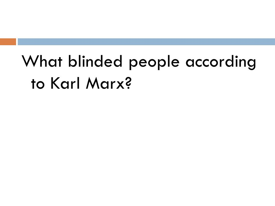 What blinded people according to Karl Marx