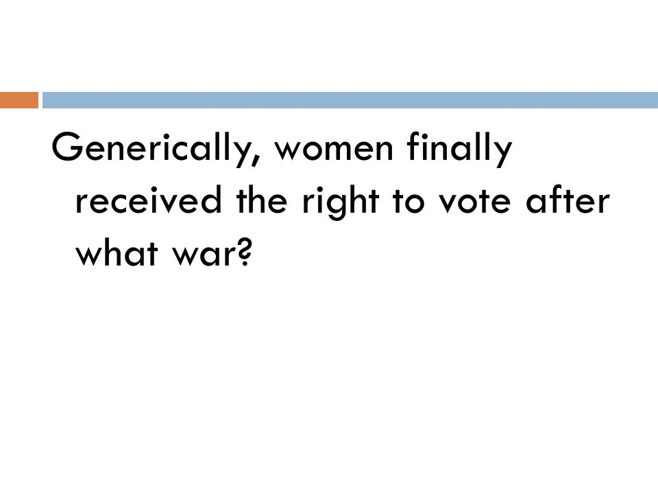 Generically, women finally received the right to vote after what war