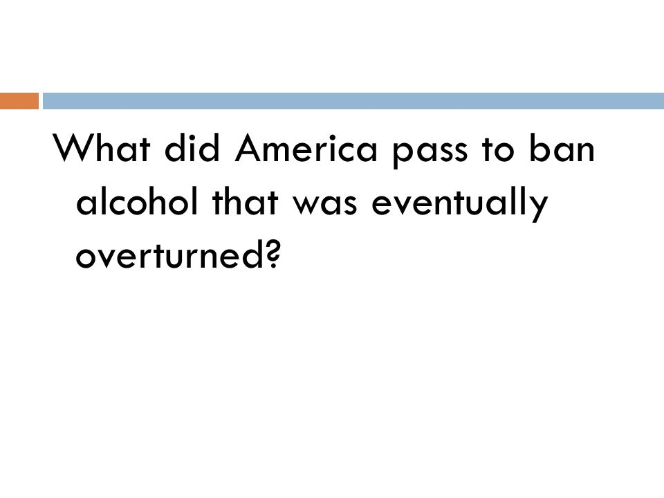What did America pass to ban alcohol that was eventually overturned