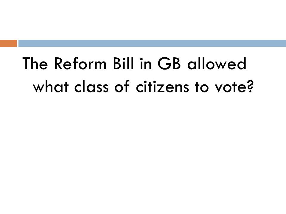 The Reform Bill in GB allowed what class of citizens to vote