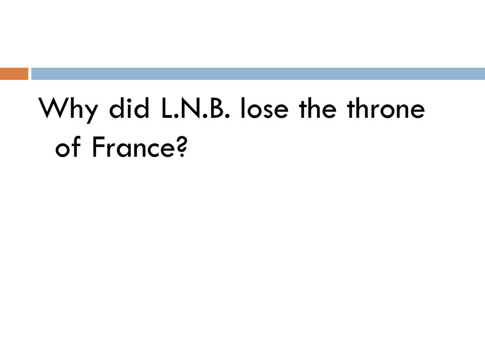 Why did L.N.B. lose the throne of France