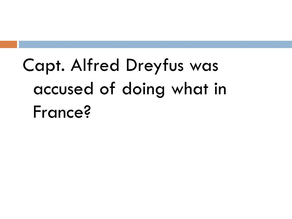 Capt. Alfred Dreyfus was accused of doing what in France