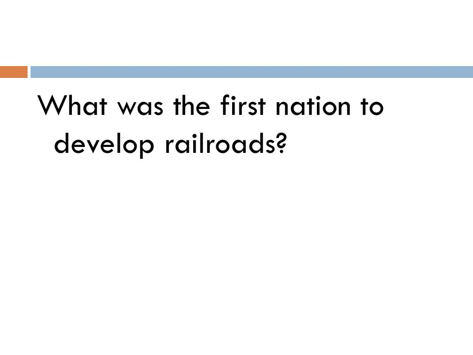 What was the first nation to develop railroads