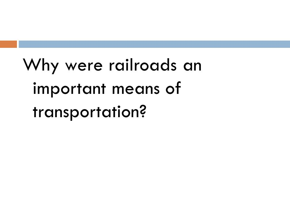 Why were railroads an important means of transportation