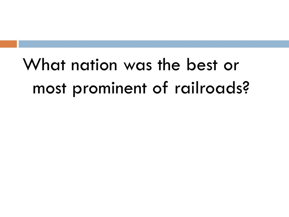 What nation was the best or most prominent of railroads