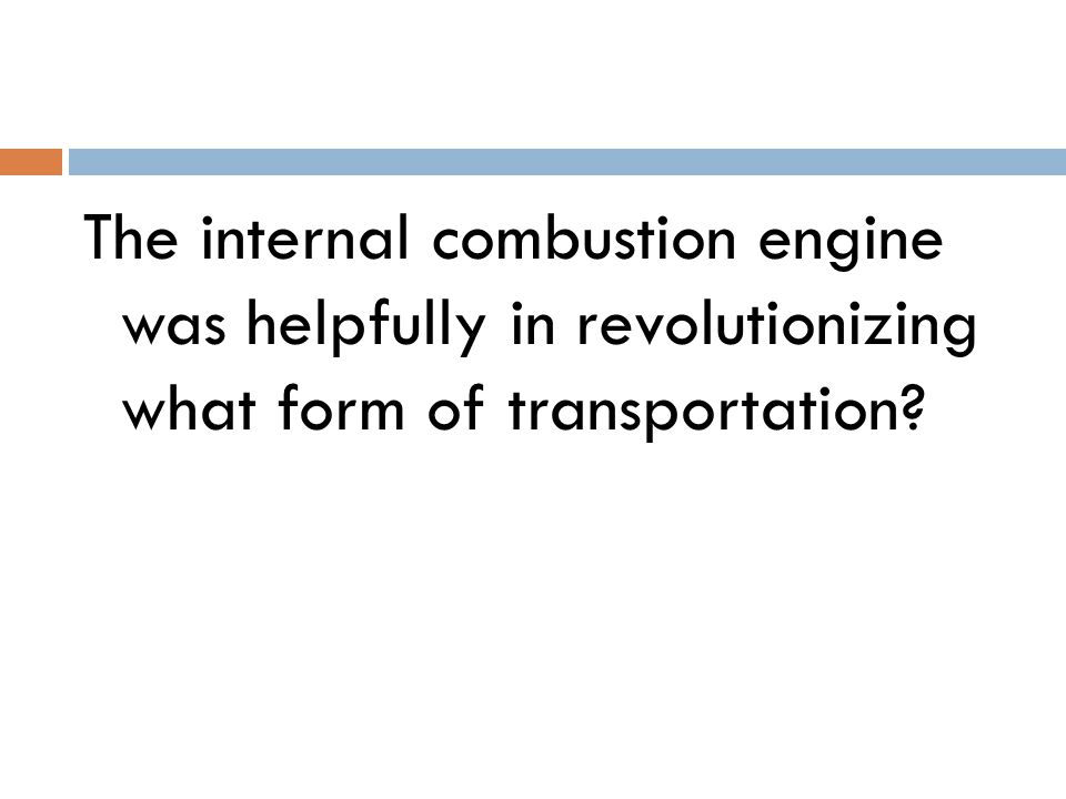 The internal combustion engine was helpfully in revolutionizing what form of transportation