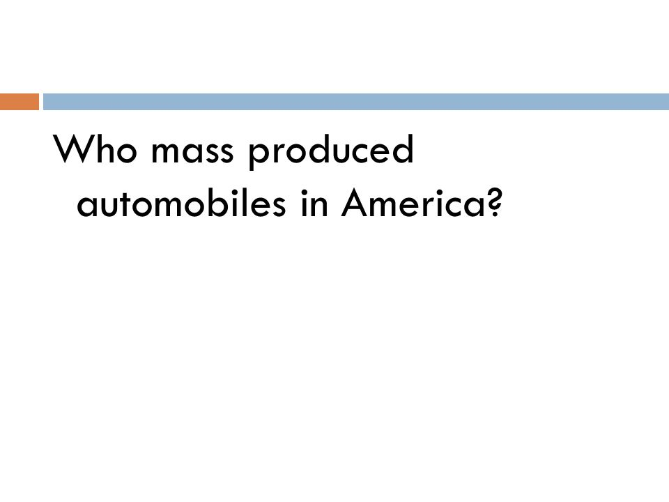 Who mass produced automobiles in America