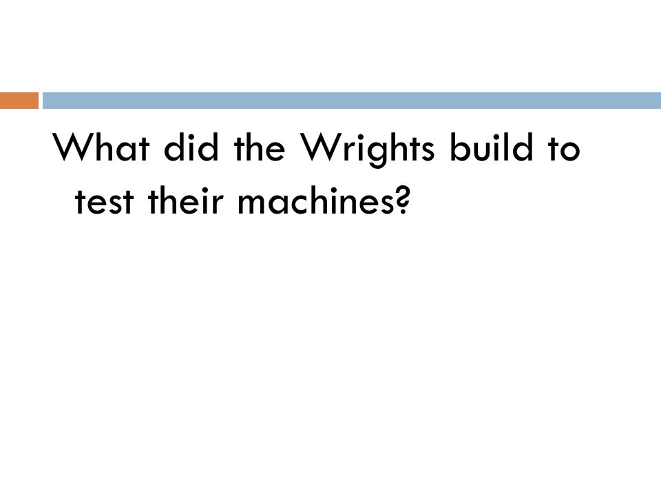 What did the Wrights build to test their machines