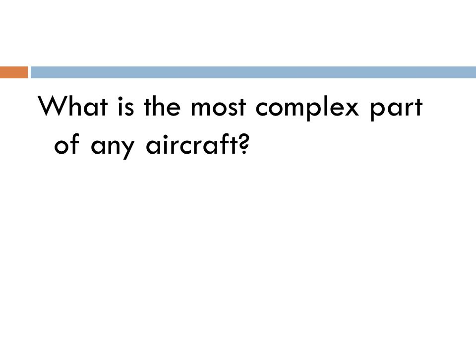 What is the most complex part of any aircraft