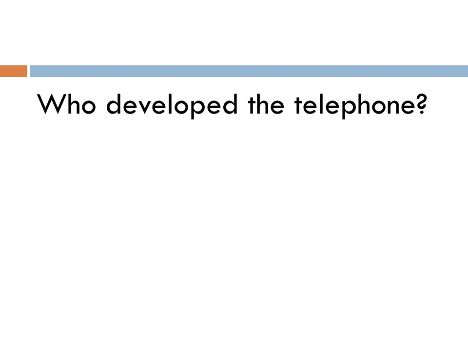 Who developed the telephone