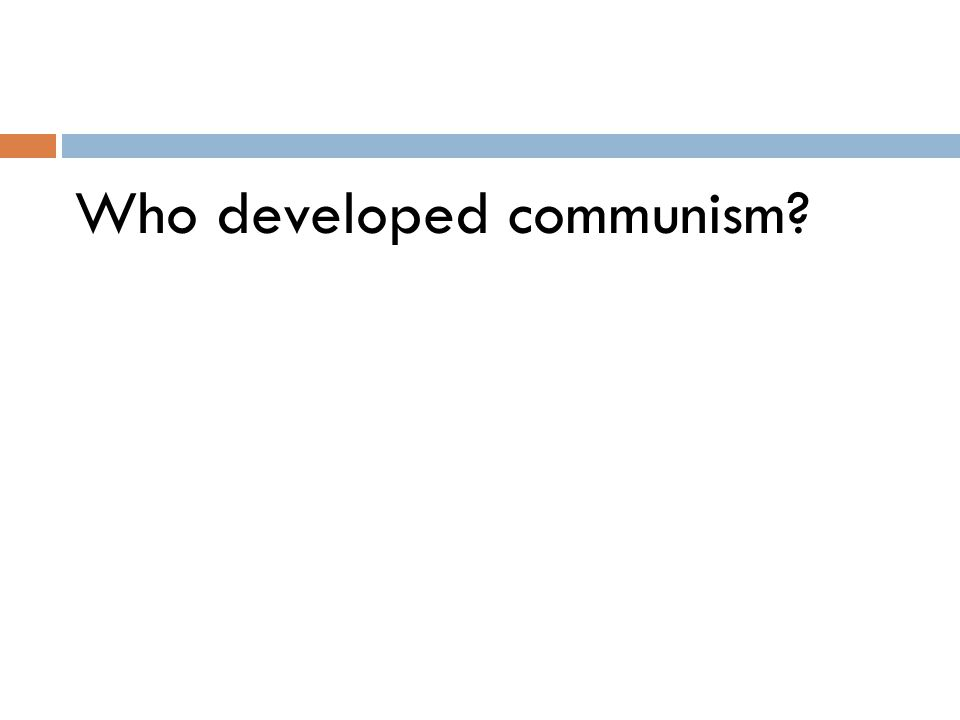 Who developed communism