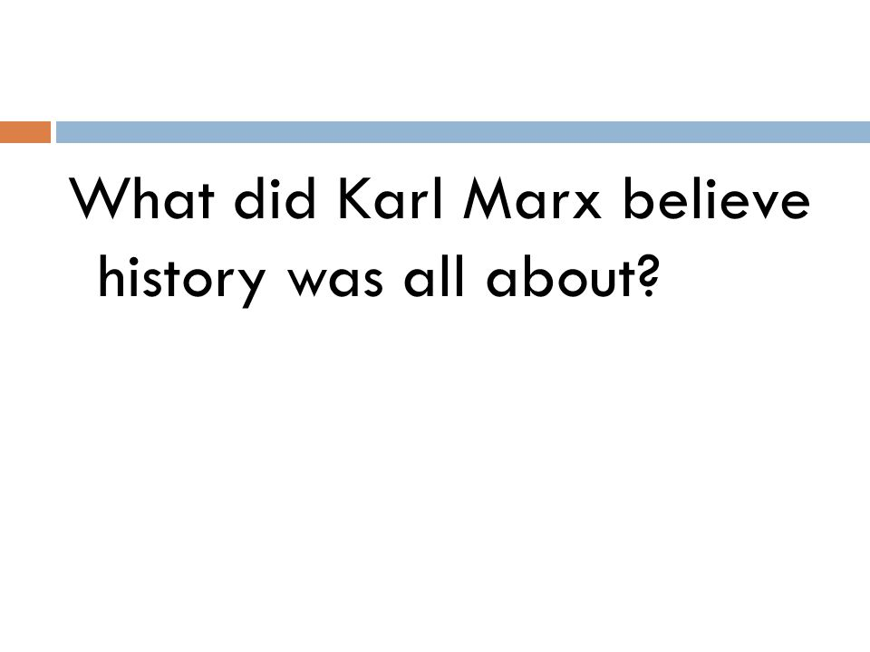 What did Karl Marx believe history was all about