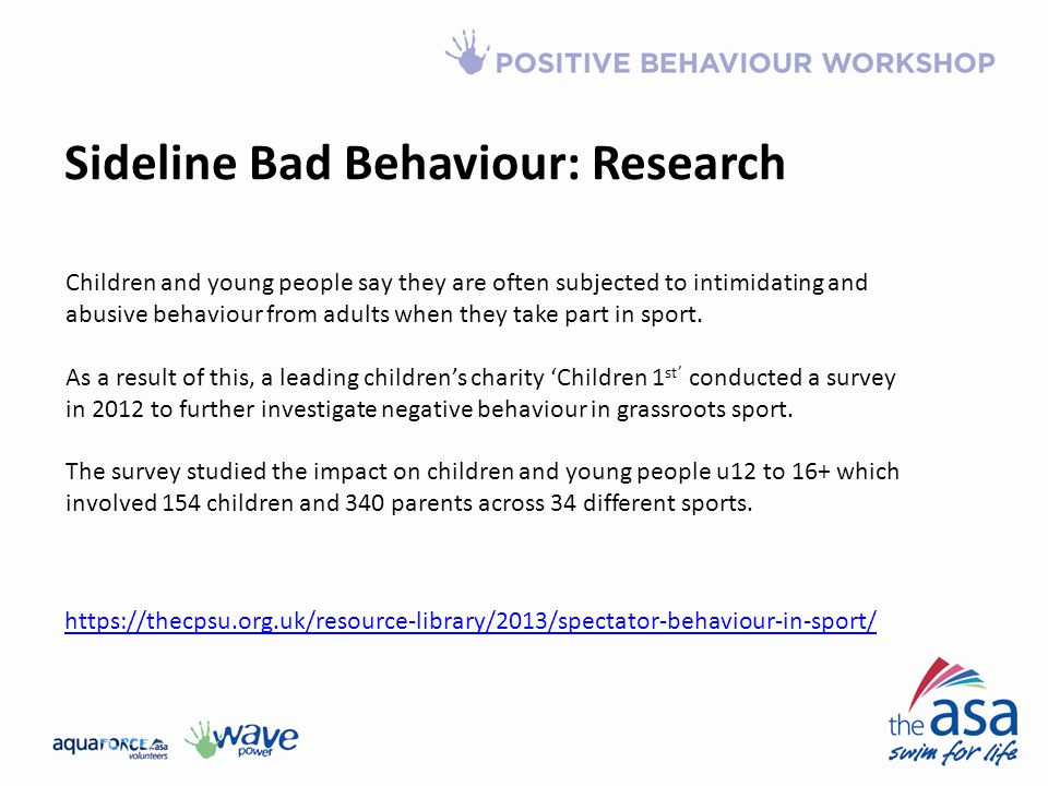 Sideline Bad Behaviour: Research Children and young people say they are often subjected to intimidating and abusive behaviour from adults when they take part in sport.
